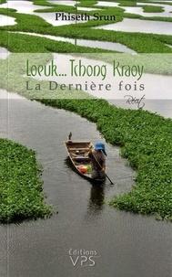 Phiseth Srun - Loeuk... Tchong Kraoy - La Dernière fois.