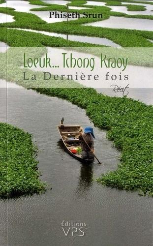 Loeuk... Tchong Kraoy. La Dernière fois