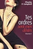 Phoebe Campbell - Tes ordres sont mes désirs Tome 2 : .