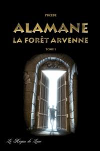 Phoebé - Les chroniques drukhses Tome 1 : Alamane - Tome 1, La forêt arvenne.