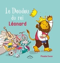 Phoebe Swan - Le doudou du roi Léonard.