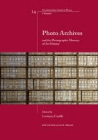 Photo Archives and the Photographic Memory of Art History.