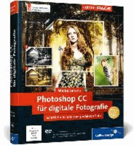 Photoshop CC für digitale Fotografie - Schritt für Schritt zum perfekten Foto - auch für CS6 geeignet.