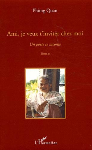 Phùng Quan - Un poète se raconte - Tome 2, Ami, je veux t'inviter chez moi.
