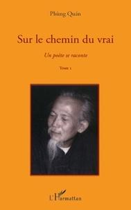 Phùng Quan - Un poète se raconte - Tome 1, Sur le chemin du vrai.
