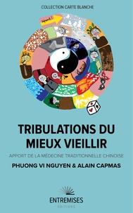 Phuong-Vi Nguyen et Alain Capmas - Tribulations du mieux vieillir - Apport de la médecine traditionnelle chinoise.