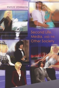 Phylis Johnson - Second Life, Media, and the Other Society.