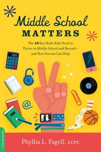 Phyllis L. Fagell - Middle School Matters - The 10 Key Skills Kids Need to Thrive in Middle School and Beyond--and How Parents Can Help.