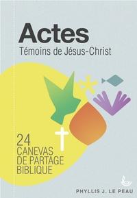 Actes : témoins de Jésus-Christ- 24 canevas de partage biblique - Phyllis Le Peau |