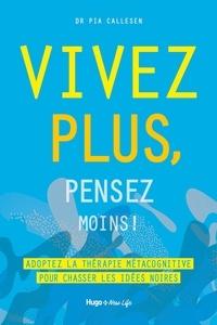 Pia Callesen - Vivez plus, pensez moins !.