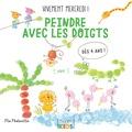 Pia Pedevilla - Peindre avec les doigts - Vivement mercredi ! Dès 4 ans.