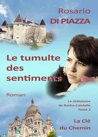 Piazza rosario Di - Le tumulte des sentiments - La châtelaine de Roche-Candelle - Tome 2.