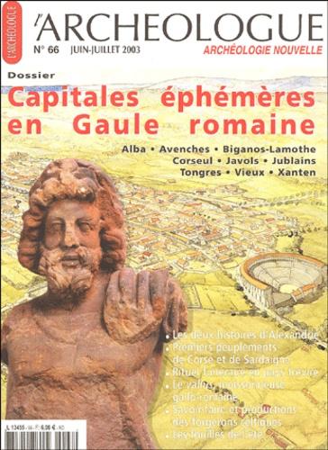 Alain Ferdière et  Collectif - L'archéologue archéologie nouvelle N° 66 Juin-Juillet 2 : Capitales éphémères en Gaule romaine.