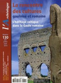 Frédéric Lontcho - L'Archéologue N° 130 juin-juillet- : La rencontre des cultures gauloise et romaine - L'héritage celtique dans la Gaule romaine.