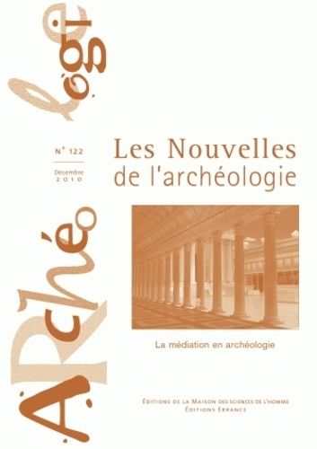 François Giligny - Les nouvelles de l'archéologie N° 122, Décembre 201 : La médiation en archéologie.