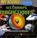 Ian Graham et Steve Prosser - Les champs magnétiques - Réalise tes propres expériences.