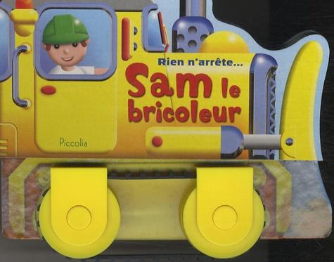 Piccolia - Rien n'arrête Sam le bricoleur.