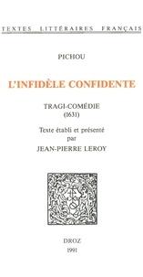 Pichou - L'Infidèle confidente : tragi-comédie (1631).