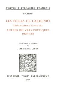 Pichou - Les Folies de Cardenio : tragi-comédie ; suivie des Autres ouvres poétiques (1630-16299).