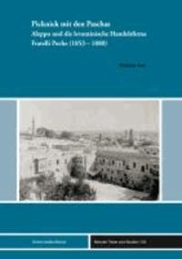 Picknick mit den Paschas - Aleppo und die levantinische Handelsfirma Fratelli Poche (1853-1880).