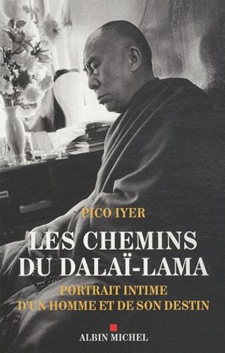 Pico Iyer - Les chemins du Dalaï-Lama - Portrait intime d'un homme et de son destin.