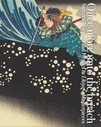 Pie books - Once more unto the breach: samurai warriors and heroes in ukiyo-e masterpieces /anglais/japonais.
