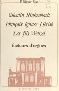 Pie Meyer-Siat et  Société savante d'Alsace et de - Valentin Rinkenbach, François Ignace Hérisé, les fils Wetzel : facteurs d'orgues - Appendice : les orgues d'Elsenheim.