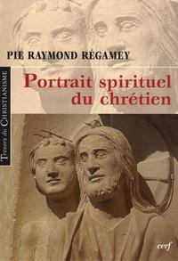 Pie-Raymond Régamey - Portrait spirituel du chrétien.