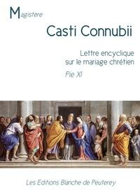 Pie Xi Pie Xi - Casti Connubii - Lettre encyclique sur le mariage chrétien.