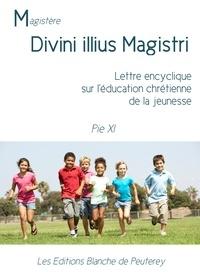 Pie Xi Pie Xi - Divini illius magistri - Lettre encyclique sur l'éducation chrétienne de la jeunesse.