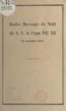 """Pie XII et William-E. Rappard - Radio-message de Noël de S. S. le pape Pie XII, 24 décembre 1944 - Précédé de la reproduction d'un extrait du Journal de Genève, du 28 décembre 1944 : """"Un vrai message de Noël"""", par William E. Rappard."""