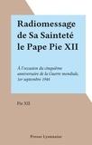 Pie XII - Radiomessage de Sa Sainteté le Pape Pie XII - À l'occasion du cinquième anniversaire de la Guerre mondiale, 1er septembre 1944.