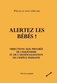 Pièces et main d'oeuvre - Alertez les bébés ! - Objections aux progrès de l'eugénisme et de l'artificialisation de l'espèce humaine.