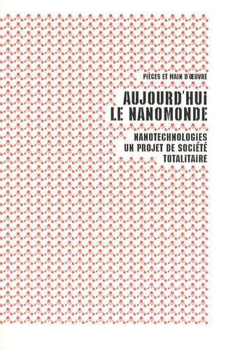 Pièces et main d'oeuvre - Aujourd'hui le nanomonde - Nanotechnologies, un projet de société totalitaire.