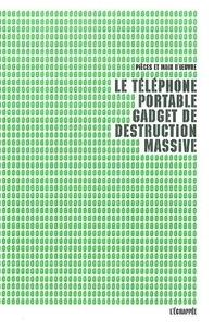 Le téléphone portable, gadget de destruction massive.pdf