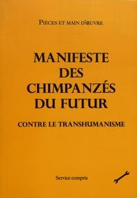 Pièces et main d'oeuvre - Manifeste des chimpanzés du futur contre le transhumanisme.