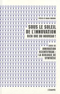 Pièces et main d'oeuvre - Sous le soleil de l'innovation, rien que du nouveau ! - Suivi de Innovation scientifreak : la biologie de synthèse.
