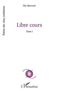 Lire un téléchargement de livre Libre cours Tome 1 (French Edition) MOBI ePub DJVU 9782140129247 par Pier Bertrand