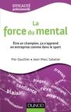 Pier Gauthier et Jean-Marc Sabatier - La force du mental - Etre un champion, ça s'apprend en entreprise comme dans le sport.