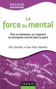 Ebooks à télécharger gratuitement La force du mental  - Etre un champion, ça s'apprend en entreprise comme dans le sport par Pier Gauthier, Jean-Marc Sabatier en francais 9782100700899