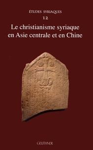 Pier Giorgio Borbone et Pierre Marsone - Le christianisme syriaque en Asie centrale et en Chine.