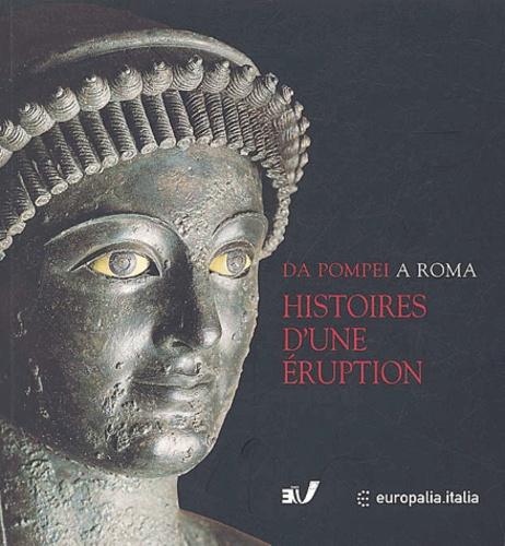 Pier-Giovanni Guzzo - Da Pompei a Roma - Histoires d'une éruption : Pompéi, Herculanum, Oplontis.