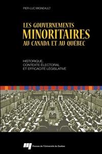 Pier-Luc Migneault - Les gouvernements minoritaires au Canada et au Québec - Historique, contexte électoral et efficacité législative.