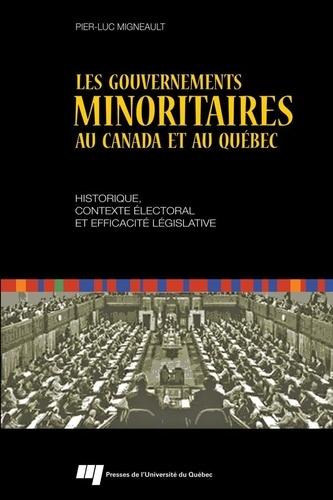 Les gouvernements minoritaires au Canada et au Québec. Historique, contexte électoral et efficacité législative