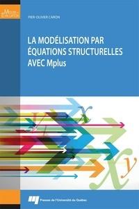 Pier-Olivier Caron - La modélisation par équations structurelles avec Mplus.
