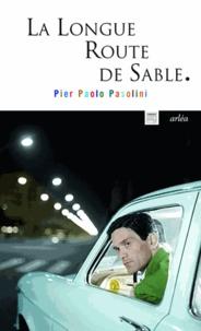 Pier Paolo Pasolini - La longue route de sable.
