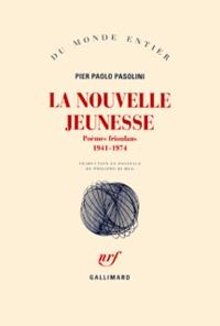 Pier Paolo Pasolini - La nouvelle jeunesse - Poèmes frioulans (1941-1974).