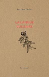Pier Paolo Pasolini - Langue vulgaire (La).