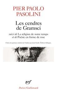 Pier Paolo Pasolini - Les cendres de Gramsci - Suivi de La religion de notre temps et de Poésie en forme de rose.