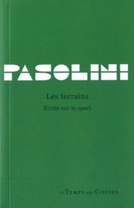 Pier Paolo Pasolini - Les terrains - Ecrits sur le sport.